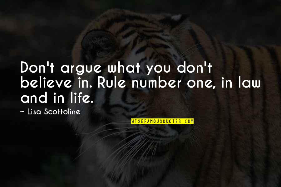Number One Rule In Life Quotes By Lisa Scottoline: Don't argue what you don't believe in. Rule