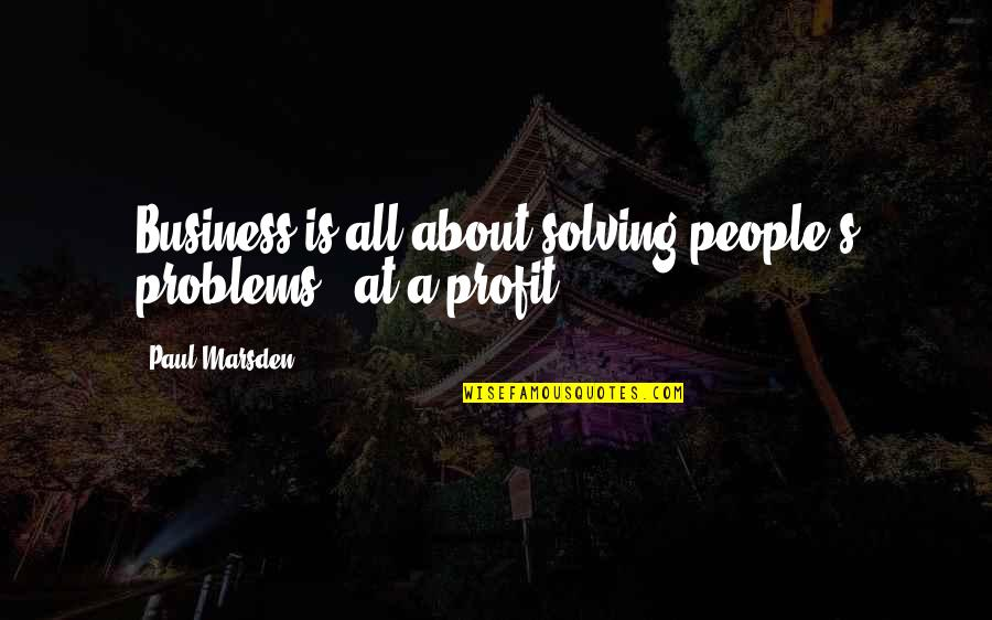 Numicon Quotes By Paul Marsden: Business is all about solving people's problems -