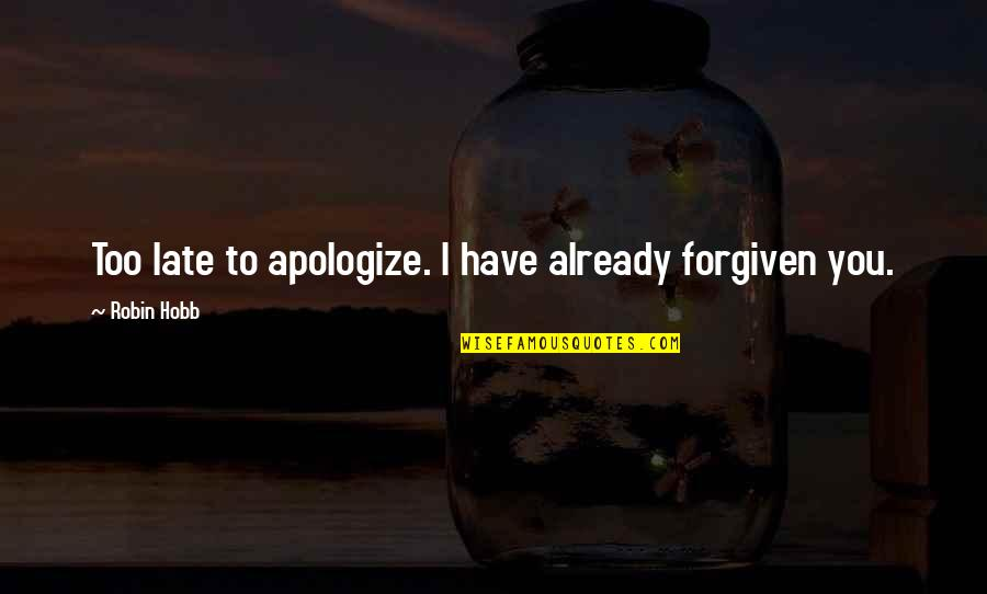 Numicon Quotes By Robin Hobb: Too late to apologize. I have already forgiven