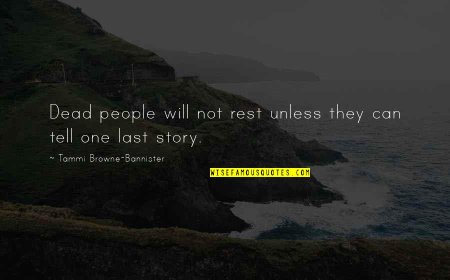 Numicon Quotes By Tammi Browne-Bannister: Dead people will not rest unless they can