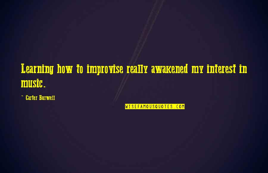 Nunchuck Quotes By Carter Burwell: Learning how to improvise really awakened my interest