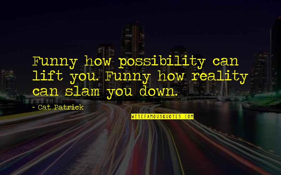 Nunchuck Quotes By Cat Patrick: Funny how possibility can lift you. Funny how