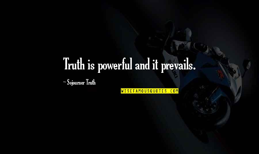 Nunchuck Quotes By Sojourner Truth: Truth is powerful and it prevails.
