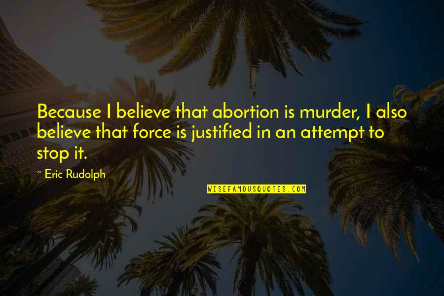 Nurse Ratched In The Book Quotes By Eric Rudolph: Because I believe that abortion is murder, I