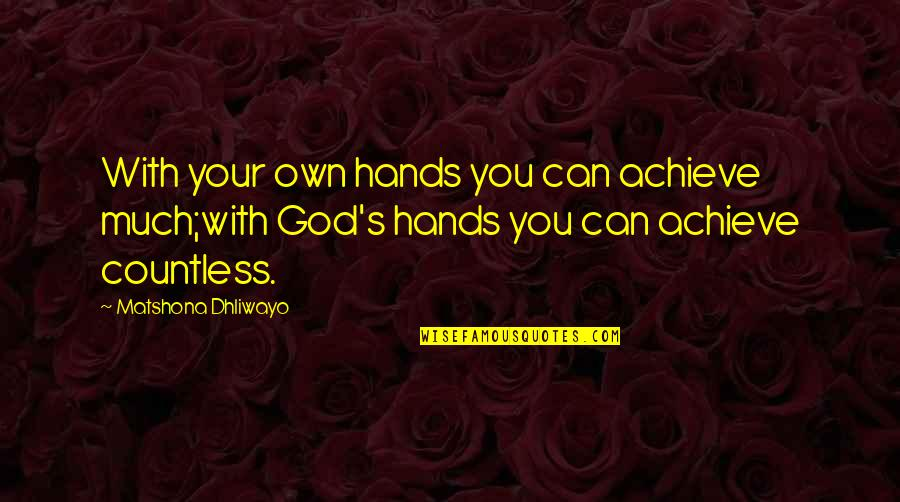 Nurse Ratched In The Book Quotes By Matshona Dhliwayo: With your own hands you can achieve much;with