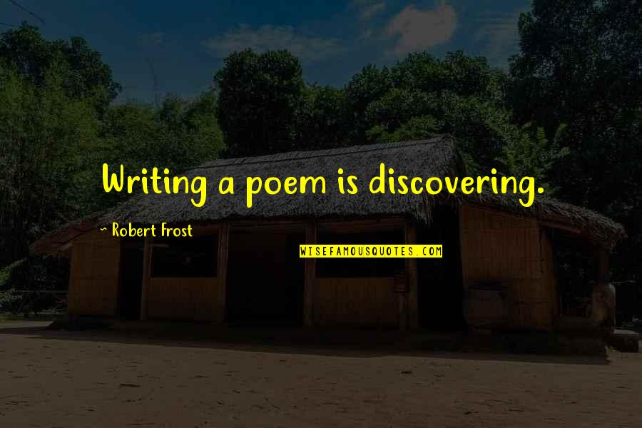 Nurture Friendship Quotes By Robert Frost: Writing a poem is discovering.