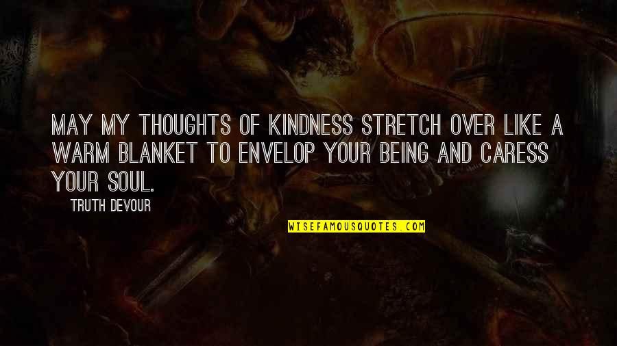 Nurture Friendship Quotes By Truth Devour: May my thoughts of kindness stretch over like