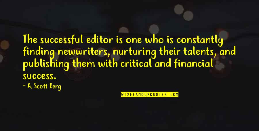 Nurturing Quotes By A. Scott Berg: The successful editor is one who is constantly
