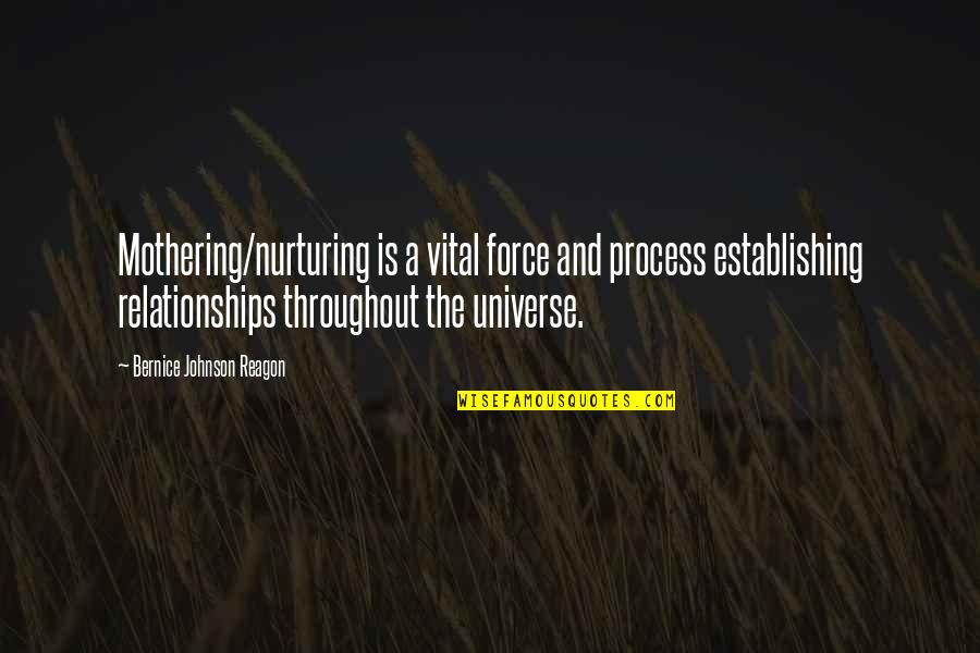 Nurturing Quotes By Bernice Johnson Reagon: Mothering/nurturing is a vital force and process establishing