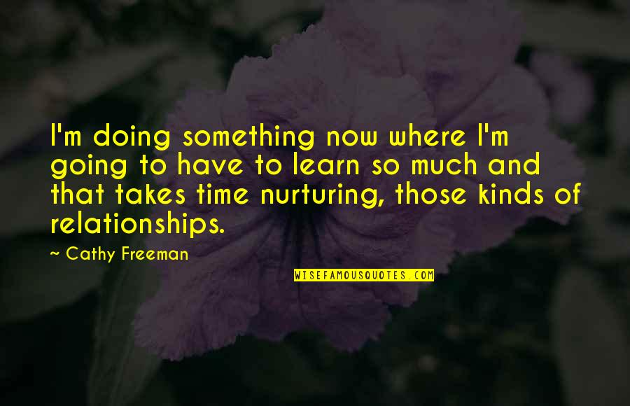 Nurturing Quotes By Cathy Freeman: I'm doing something now where I'm going to