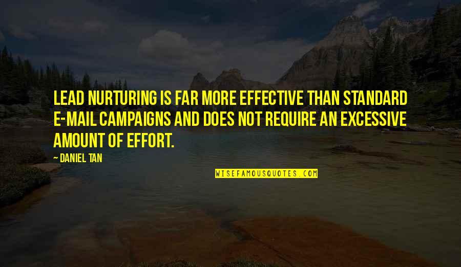 Nurturing Quotes By Daniel Tan: Lead nurturing is far more effective than standard