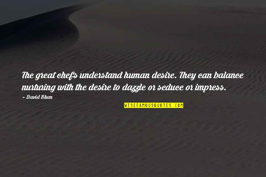 Nurturing Quotes By David Blum: The great chefs understand human desire. They can