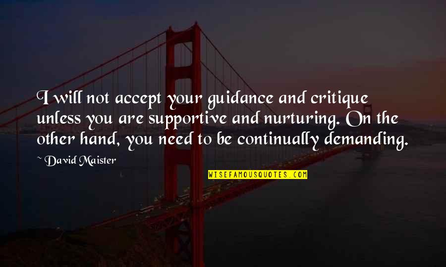 Nurturing Quotes By David Maister: I will not accept your guidance and critique