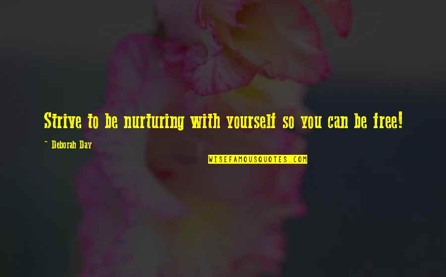 Nurturing Quotes By Deborah Day: Strive to be nurturing with yourself so you