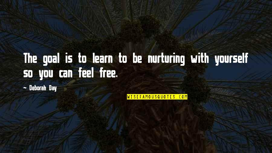 Nurturing Quotes By Deborah Day: The goal is to learn to be nurturing