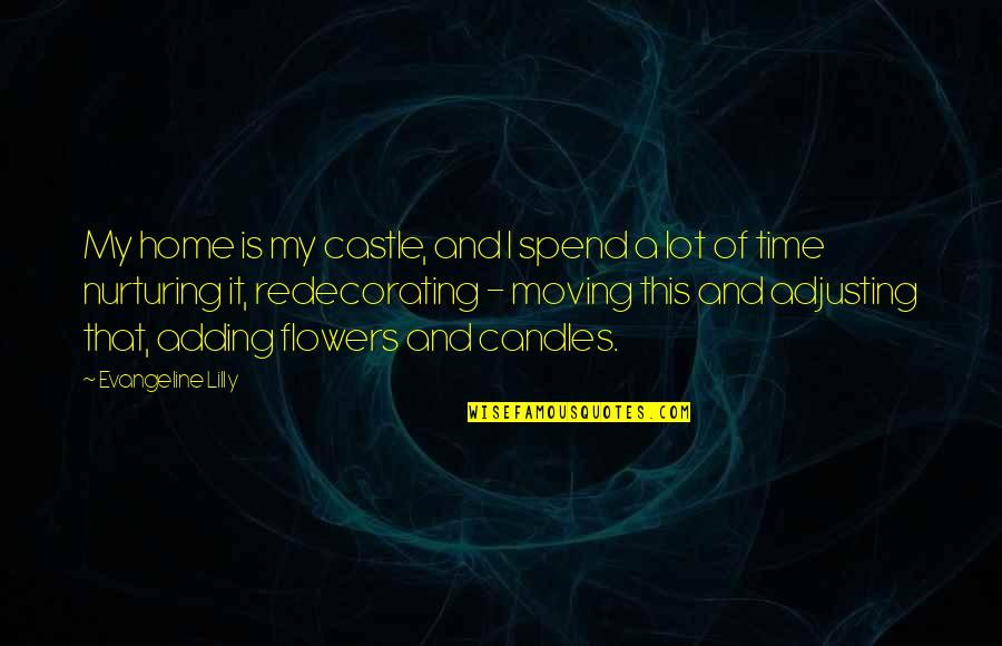Nurturing Quotes By Evangeline Lilly: My home is my castle, and I spend