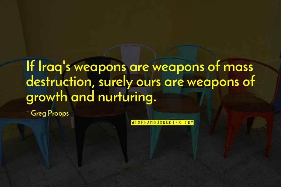 Nurturing Quotes By Greg Proops: If Iraq's weapons are weapons of mass destruction,