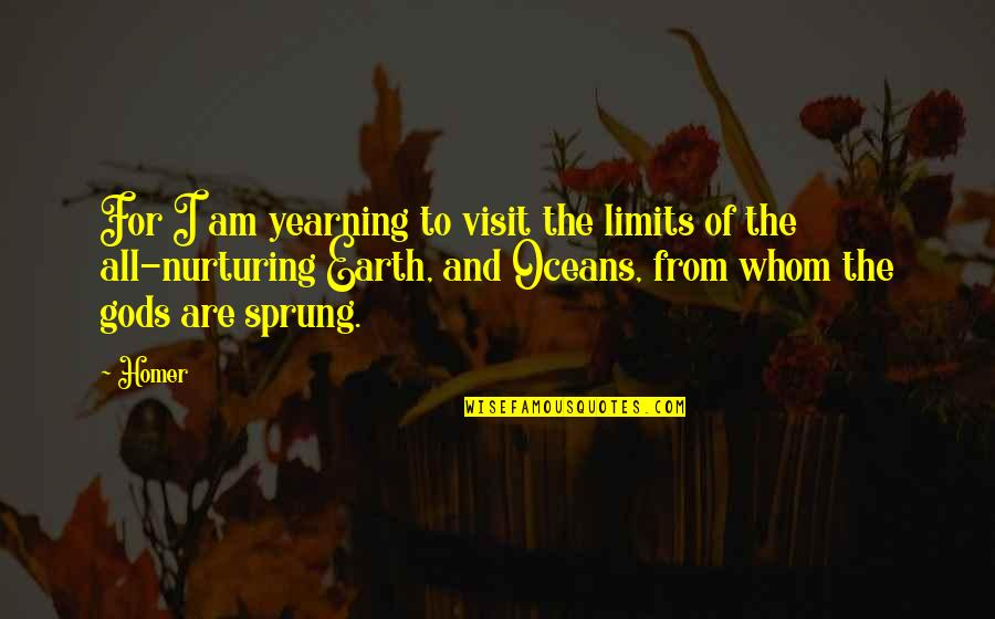 Nurturing Quotes By Homer: For I am yearning to visit the limits