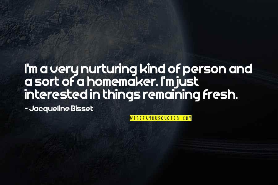 Nurturing Quotes By Jacqueline Bisset: I'm a very nurturing kind of person and