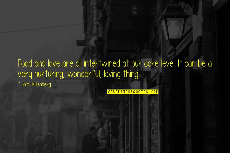 Nurturing Quotes By Jami Attenberg: Food and love are all intertwined at our