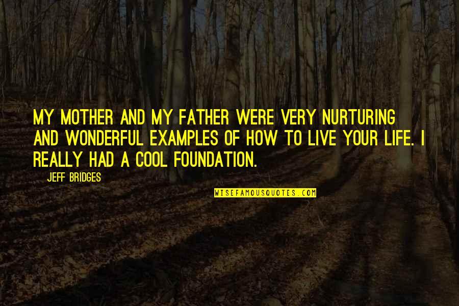 Nurturing Quotes By Jeff Bridges: My mother and my father were very nurturing