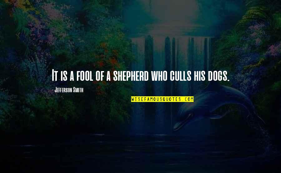 Nurturing Quotes By Jefferson Smith: It is a fool of a shepherd who