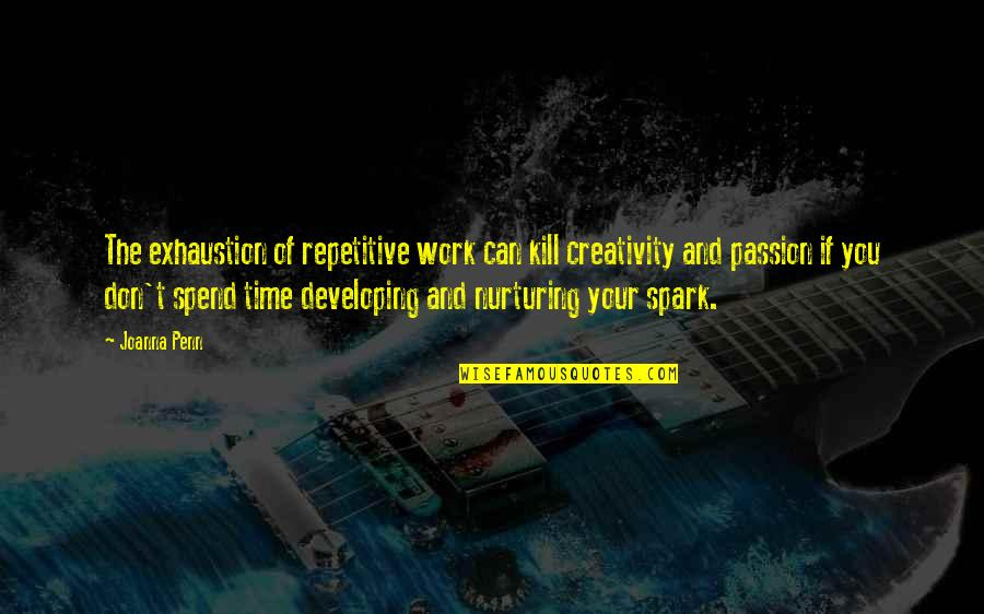 Nurturing Quotes By Joanna Penn: The exhaustion of repetitive work can kill creativity