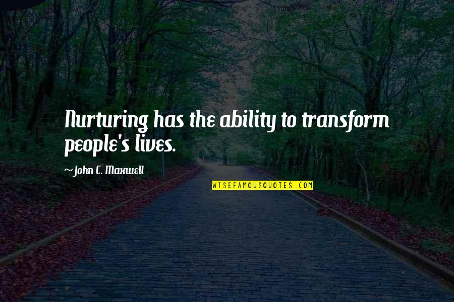 Nurturing Quotes By John C. Maxwell: Nurturing has the ability to transform people's lives.