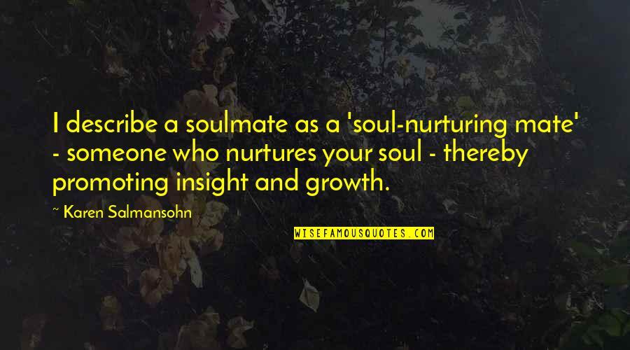 Nurturing Quotes By Karen Salmansohn: I describe a soulmate as a 'soul-nurturing mate'