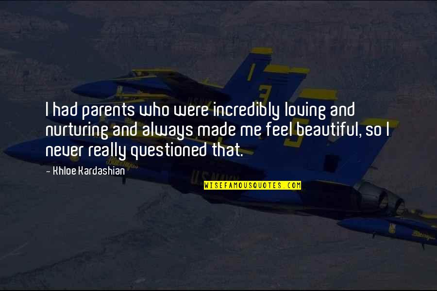 Nurturing Quotes By Khloe Kardashian: I had parents who were incredibly loving and