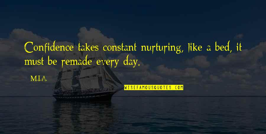 Nurturing Quotes By M.I.A.: Confidence takes constant nurturing, like a bed, it