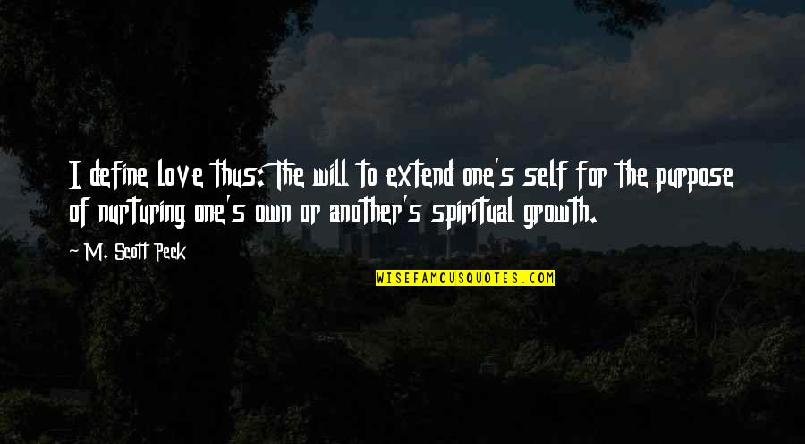 Nurturing Quotes By M. Scott Peck: I define love thus: The will to extend