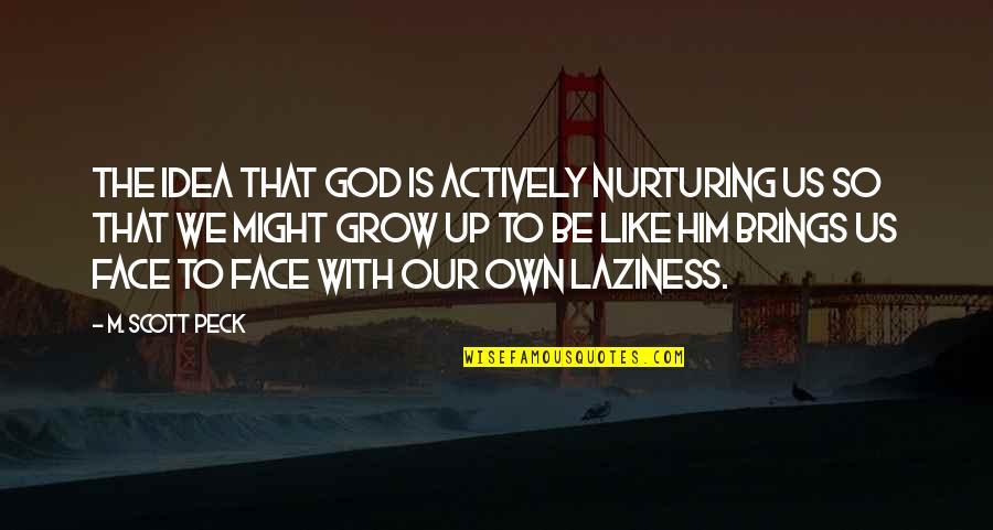Nurturing Quotes By M. Scott Peck: The idea that God is actively nurturing us