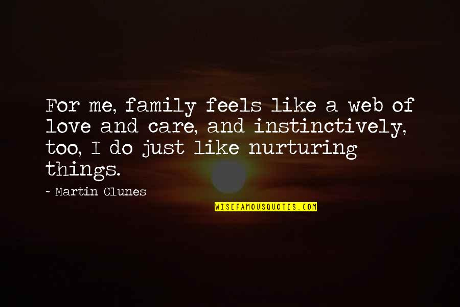 Nurturing Quotes By Martin Clunes: For me, family feels like a web of