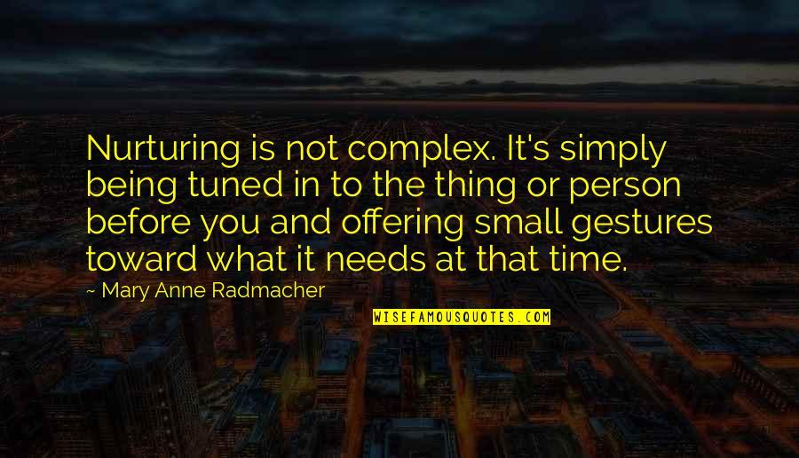Nurturing Quotes By Mary Anne Radmacher: Nurturing is not complex. It's simply being tuned