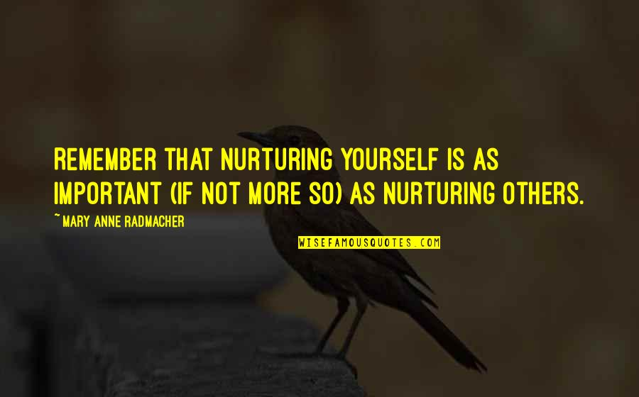 Nurturing Quotes By Mary Anne Radmacher: Remember that nurturing yourself is as important (if