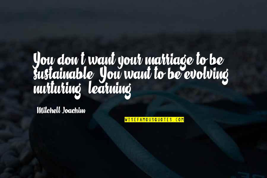Nurturing Quotes By Mitchell Joachim: You don't want your marriage to be sustainable.