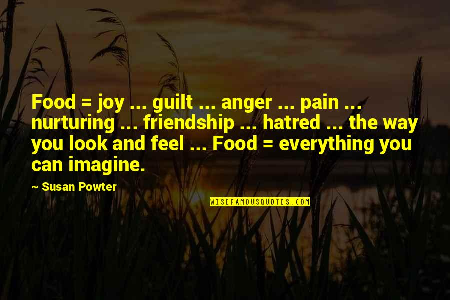 Nurturing Quotes By Susan Powter: Food = joy ... guilt ... anger ...