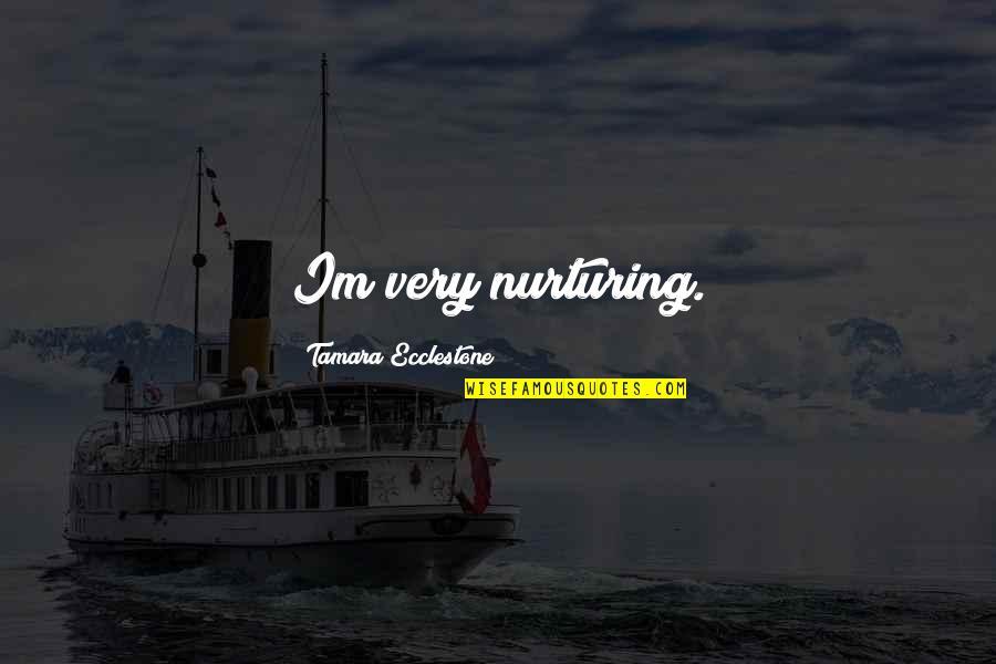 Nurturing Quotes By Tamara Ecclestone: Im very nurturing.