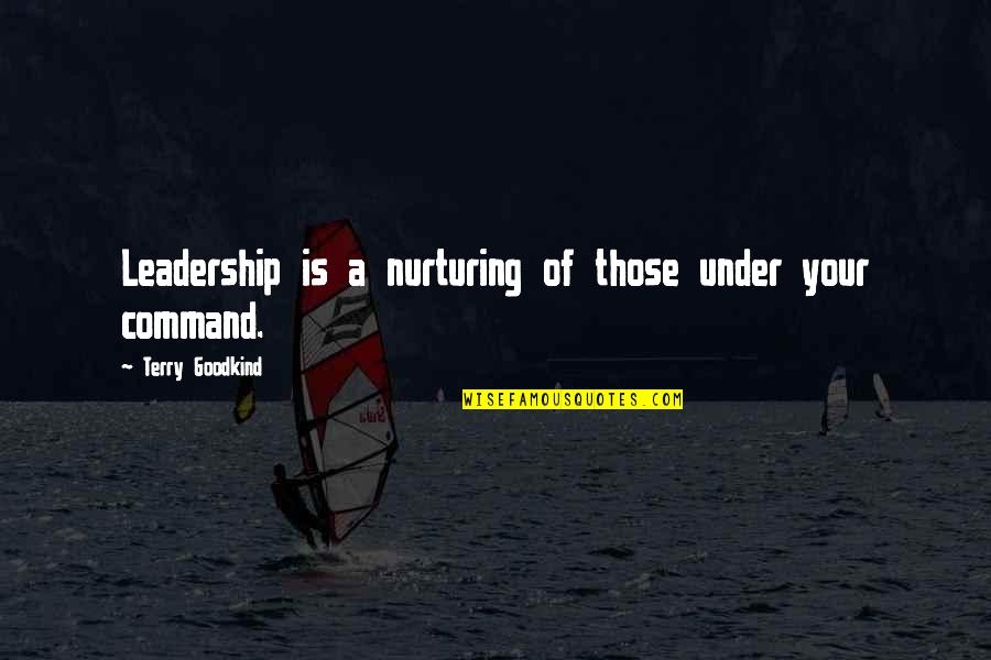 Nurturing Quotes By Terry Goodkind: Leadership is a nurturing of those under your