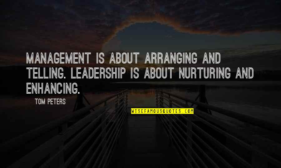 Nurturing Quotes By Tom Peters: Management is about arranging and telling. Leadership is