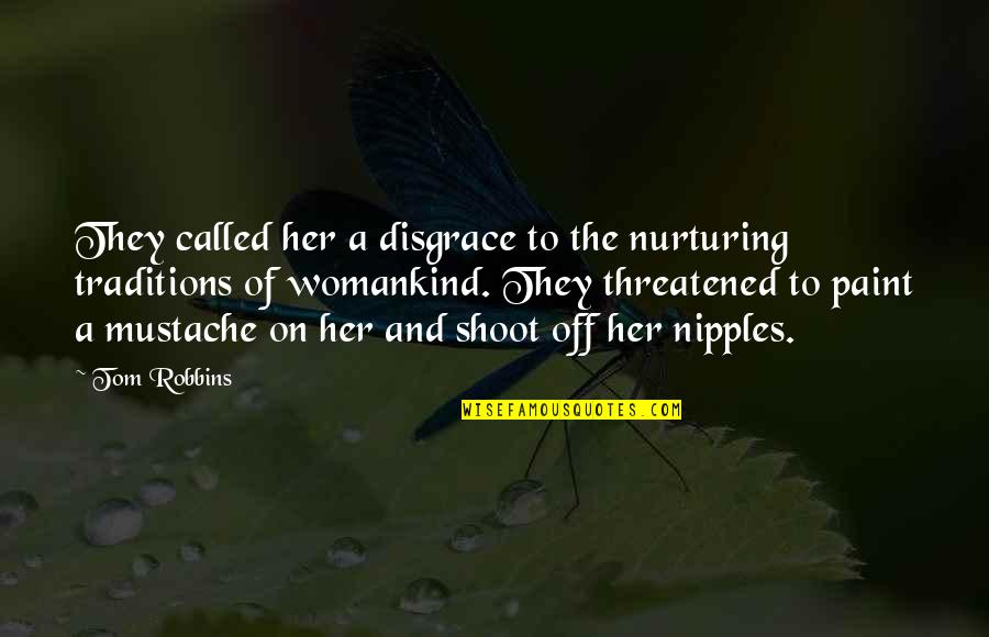 Nurturing Quotes By Tom Robbins: They called her a disgrace to the nurturing