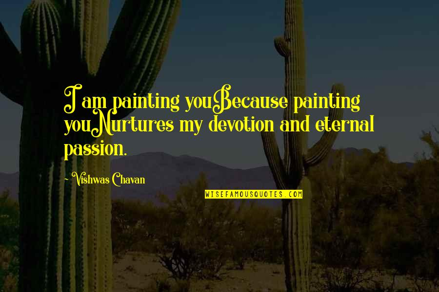 Nurturing Quotes By Vishwas Chavan: I am painting youBecause painting youNurtures my devotion