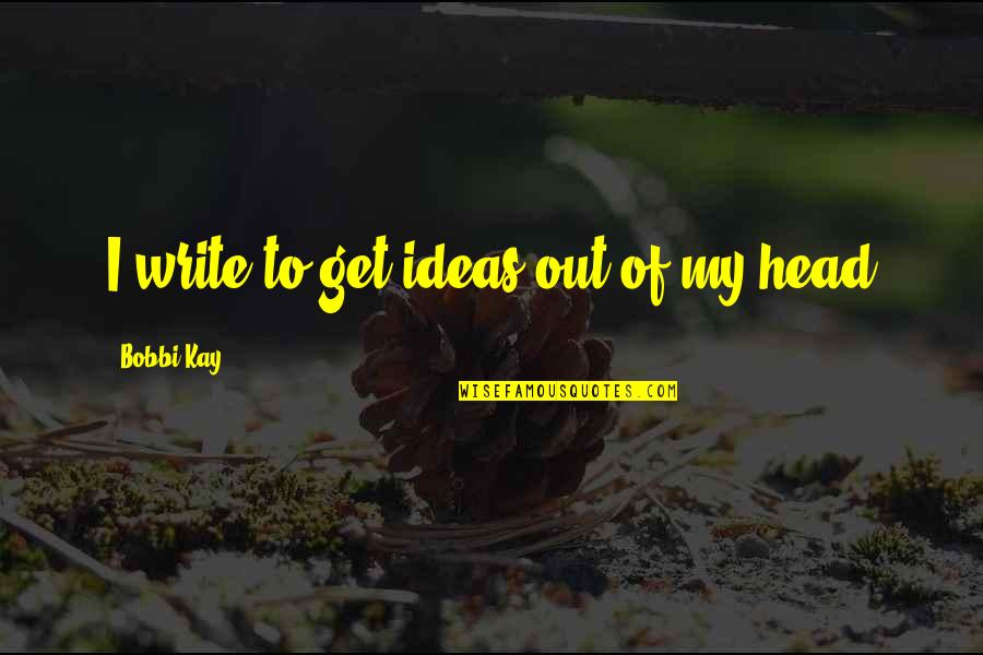 Nutrition And Sports Quotes By Bobbi Kay: I write to get ideas out of my