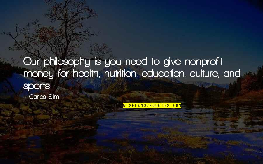 Nutrition And Sports Quotes By Carlos Slim: Our philosophy is you need to give nonprofit