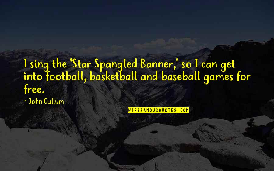 Nutrition And Sports Quotes By John Cullum: I sing the 'Star Spangled Banner,' so I