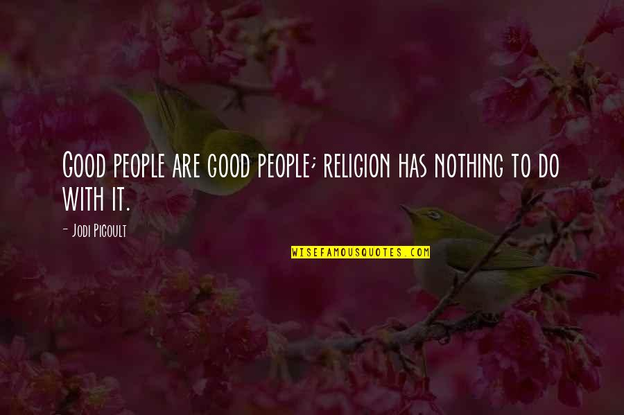 Nuts Movie Quotes By Jodi Picoult: Good people are good people; religion has nothing