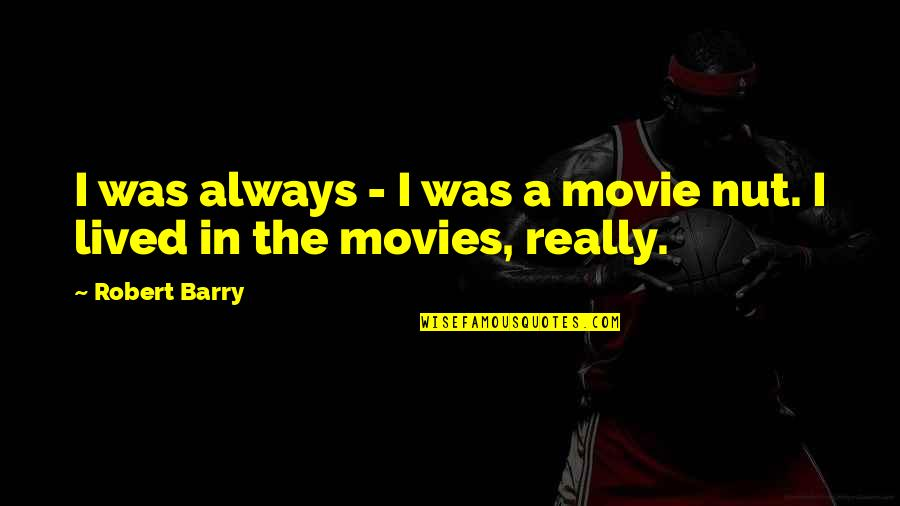 Nuts Movie Quotes By Robert Barry: I was always - I was a movie