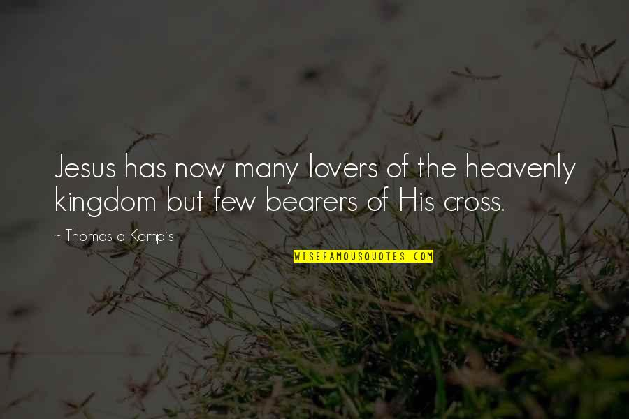 Nuts Movie Quotes By Thomas A Kempis: Jesus has now many lovers of the heavenly