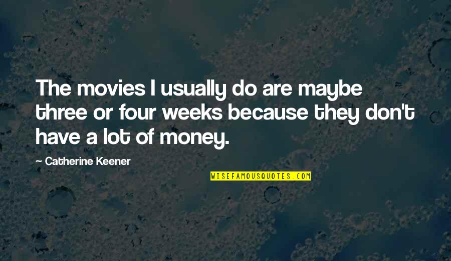 Nutuk Quotes By Catherine Keener: The movies I usually do are maybe three